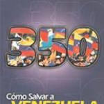 Libro: 350: Cómo Salvar a Venezuela del castro-comunismo